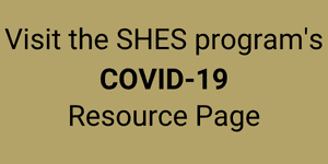 Visit the SHES COVID-19 Resource Page